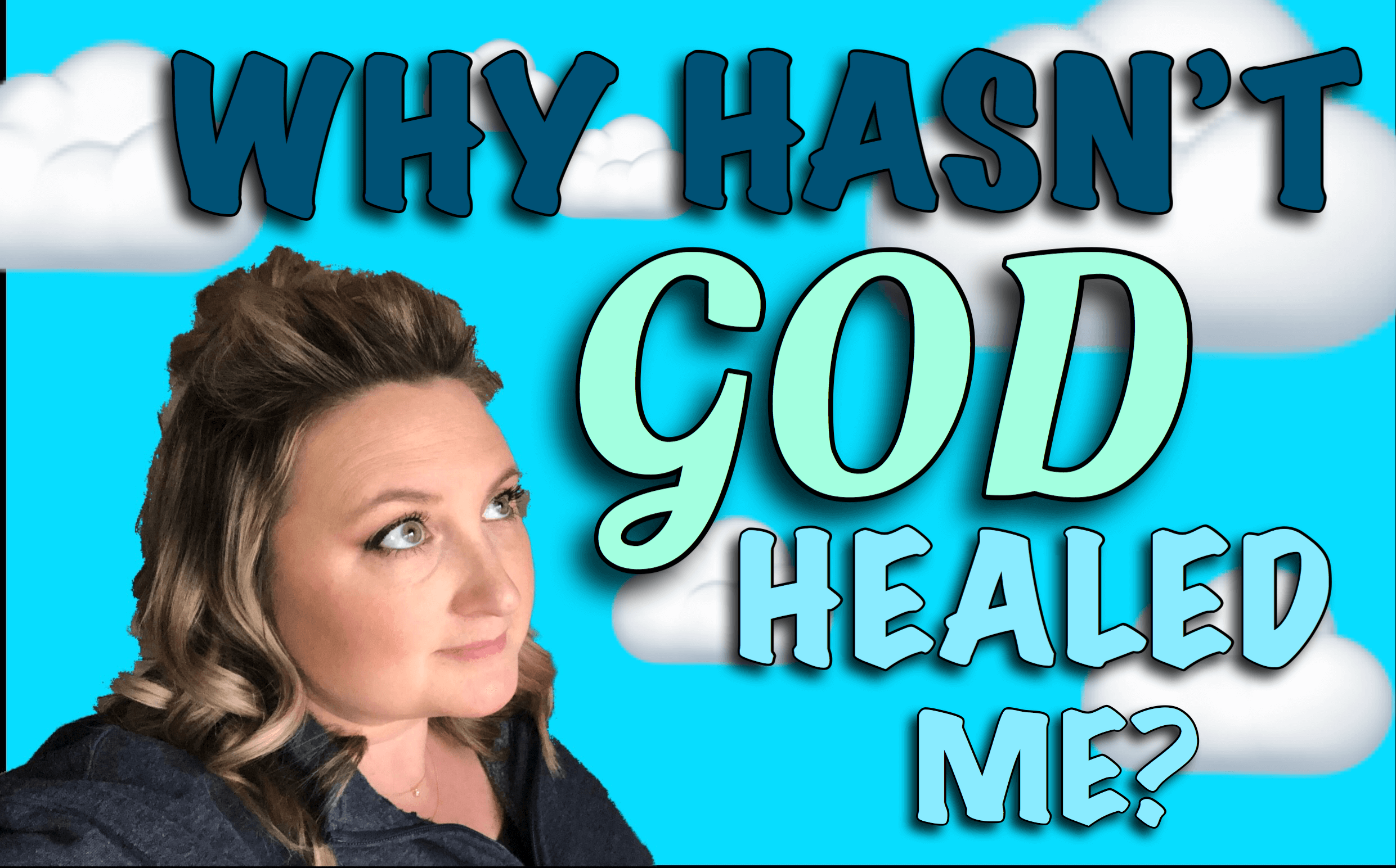 Why Won't God Heal Me? My Story Of Mistakes & Healing.